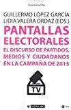 Libro PANTALLAS ELECTORALES: EL DISCURSO DE PARTIDOS, MEDIOS Y CIUDADANOS EN LA CAMPAÑA DE 2015