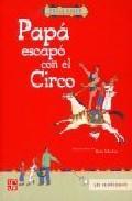 Libro PAPA ESCAPO CON EL CIRCO