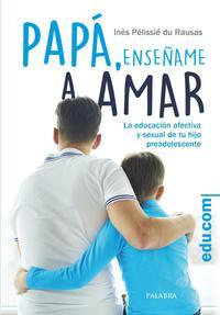 Libro PAPA, ENSEÑAME A AMAR: EDUCACION AFECTIVA Y SEXUAL DE TU HIJO ADOLESCENTE