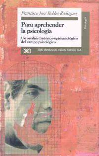 Libro PARA APREHENDER LA PSICOLOGIA: UN ANALISIS HISTORICO-EPISTEMOLOGI CO DEL CAMPO PSICOLOGICO