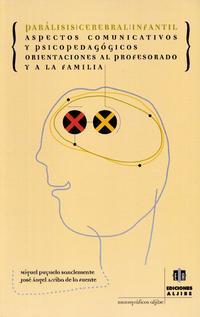 Libro PARALISIS CEREBRAL INFANTIL: ASPECTOS COMUNICATIVOS Y PSICOPEDAGO GICOS, ORIENTACIONES AL PROFESORADO Y A LA FAMILIA