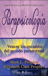 Libro PARAPSICOLOGIA: VENCER LOS ENCANTOS DEL MUNDO PARANORMAL