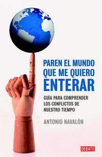 Libro PAREN EL MUNDO QUE ME QUIERO ENTERAR: GUIA PARA COMPRENDER LOS CO NFLICTOS DE NUESTRO TIEMPO