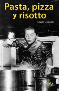Libro PASTA, PIZZA Y RISOTTO: LAS MEJORES RECETAS DE LA COCINA ITALIANA