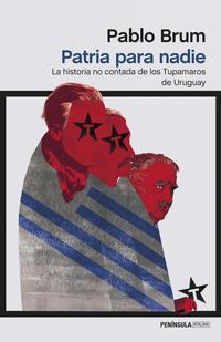 Libro PATRIA PARA NADIE: LA HISTORIA NO CONTADA DE LOS TUPAMAROS DE URUGUAY