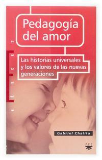 Libro PEDAGOGIA DEL AMOR: LAS HISTORIAS UNIVERSALES Y LOS VALORES DE LA S NUEVAS GENERACIONES