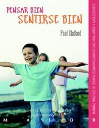 Libro PENSAR BIEN, SENTIRSE BIEN: MANUAL PRACTICO DE TERAPIA COGNITIVA CONDUCTUAL PARA NIÑOS Y ADOLESCENTES