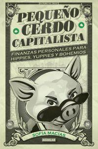 Libro PEQUEÑO CERDO CAPITALISTA: FINANZAS PERSONALES PARA HIPPIES, YUPPIES Y BOHEMIOS
