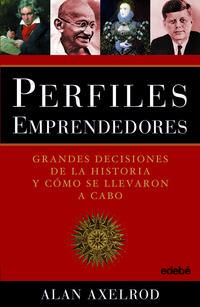 Libro PERFILES EMPRENDEDORES: GRANDES DECISIONES DE LA HISTORIA Y COMO SE LLEVARON A CABO