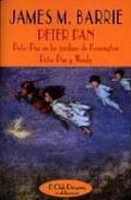 Libro PETER PAN: PETER PAN EN LOS JARDINES DE KENSINGTON; PETER PAN Y W ENDY