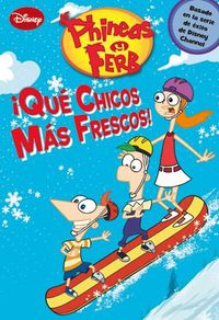 Libro PHINEAS Y FERB: ¡QUE CHICOS MAS FRESCOS!