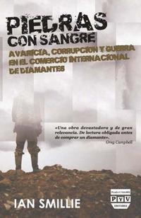 Libro PIEDRAS CON SANGRE: AVARICIA, CORRUPCION Y GUERRA EN EL COMERCIO INTERNACIONAL DE DIAMANTES