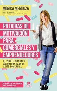 Libro PILDORAS DE MOTIVACION PARA COMERCIALES Y EMPRENDEDORES: EL PRIMER MANUAL DE AUTOAYUDA PARA EL EXITO COMERCIAL