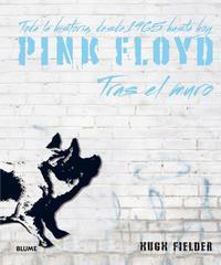Libro PINK FLOYD, TRAS EL MURO: TODA LA HISTORIA, DESDE 1965 HASTA HOY