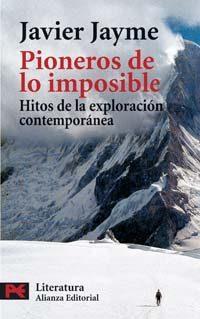 Libro PIONEROS DE LOS IMPOSIBLE: HITOS DE LA EXPLORACION CONTEMPORANEA
