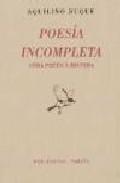 Libro POESIAS INCOMPLETAS: OBRA POETICA REUNIDA