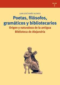 Libro POETAS, FILOSOFOS, GRAMATICOS Y BIBLIOTECARIOS: ORIGEN Y NATURALE ZA DE LA ANTIGUA BIBLIOTECA DE ALEJANDRIA