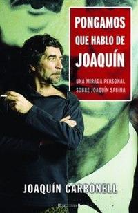 Libro PONGAMOS QUE HABLO DE JOAQUIN: UNA MIRADA PERSONAL SOBRE JOAQUIN SABINA