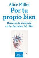 Libro POR TU PROPIO BIEN: RAICES DE LA VIOLENCIA EN LA EDUCACION DEL NI ÑO