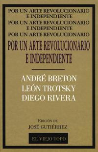 Libro POR UN ARTE REVOLUCIONARIO INDEPENDIENTE: BRETON, TROTSKY, RIVERA