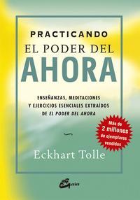 Libro PRACTICANDO EL PODER DEL AHORA: ENSEÑANZAS, MEDITACIONES Y EJERCI CIOS ESENCIALES EXTRAIDOS DE EL PODER DEL AHORA