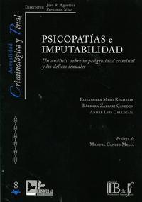 Libro PSICOPATIAS E IMPUTABILIDAD: UN ANALISIS SOBRE LA PELIGROSIDAD CRIMINAL Y LOS DELITOS SEXUALES
