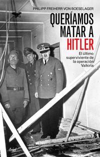 Libro QUERIAMOS MATAR A HITLER: EL ULTIMO SUPERVIVIENTE DE LA OPER RACION  VALKIRIA