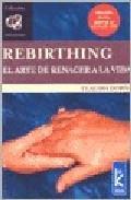 Libro REBIRTHING: EL ARTE DE RENACER A LA VIDA