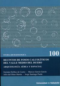 Libro RECINTOS DE FOSOS CALCOLITICOS DEL VALLE MEDIO DEL DUERO. ARQUEOLOGIA  AEREA Y ESPACIAL