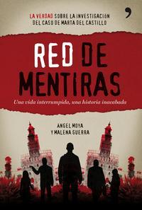 Libro RED DE MENTIRAS: UNA VIDA INTERRUMPIDA: UNA HISTORIA INACABADA: L A VERDAD DE LA INVESTIGACION DEL CASO DE MARTA DEL CASTILLO
