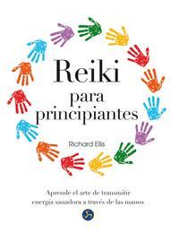 Libro REIKI PARA PRINCIPIANTES: APRENDE EL ARTE DE TRANSMITIR ENERGIA SANADORA A TRAVES DE LAS MANOS