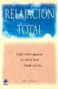 Libro RELAJACION TOTAL, TECNICAS CURATIVAS PARA ALIVIAR LA TENSION DEL UERPO, LA MENTE Y EL ESPIRITU