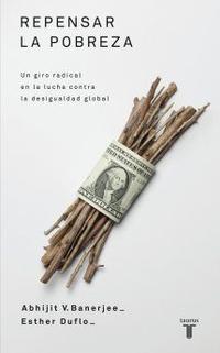 Libro REPENSAR LA POBREZA: UN GIRO RADICAL EN LA LUCHA CONTRA LA DESIGU ALDAD GLOBAL