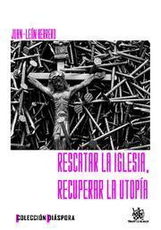Libro RESCATAR LA IGLESIA,RECUPERAR LA UTOPIA