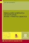 Libro RESOLUCION ALTERNATIVA DE CONFLICTOS: TEORIA Y PRACTICA DIDACTICA