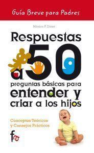 Libro RESPUESTAS A 50 PREGUNTAS BASICAS PARA ENTENDER Y CRIAR A LOS HIJ OS