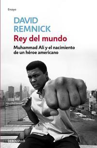 Libro REY DEL MUNDO: MUHAMMAD ALI Y EL NACIMIENTO DE UN HEROE AMERICANO