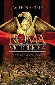 Libro ROMA VICTORIOSA: COMO UNA ALDEA ITALIANA LLEGO A CONQUISTAR LA MI TAD DEL MUNDO CONOCIDO
