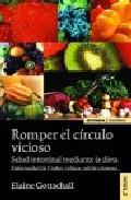 Libro ROMPER EL CIRCULO VICIOSO: SALUD INTESTINAL MEDIANTE LA DIETA. EN FERMEDAD DE CROHN, CELIACA, COLITIS ULCEROSA