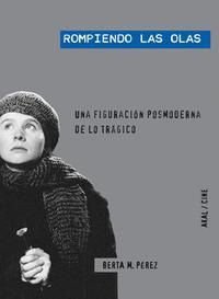 Libro ROMPIENDO LAS OLAS: UNA FIGURACION POSMODERNA DE LO TRAGICO