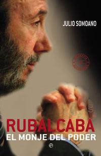 Libro RUBALCABA: EL MONJE DEL PODER