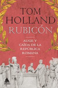 Libro RUBICON: AUGE Y CAIDA DE LA REPUBLICA ROMANA
