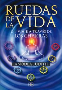 Libro RUEDAS DE LA VIDA: UN VIAJE A TRAVES DE LOS CHAKRAS
