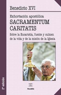 Libro SACRAMENTUM CARITATIS : EXHORTACION APOSTOLICA SOBRE LA EUCARISTI A, FUENTE Y CULMEN DE LA VIDA Y DE LA MISION DE LA IGLESIA
