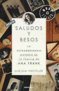 Libro SALUDOS Y BESOS: LA EXTRAORDINARIA HISTORIA DE LA FAMILIA DE ANA FRANK