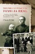 Libro SECRETOS Y MENTIRAS DE LA FAMILIA REAL: TRES GENERACIONES DE BORB ONES: DE LA TRAGEDIA DEL INFANTE ALFONSO AL NACIMIENTO DE LEONOR