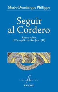 Libro SEGUIR AL CORDERO II: RETIRO SOBRE EL EVANGELIO DE SAN JUAN II