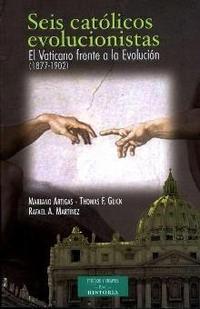 Libro SEIS CATOLICOS EVOLUCIONISTAS: EL VATICANO FRENTE A LA EVOLUCION