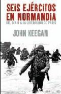 """Libro SEIS EJERCITOS EN NORMANDIA: DEL DIA """"D"""" A LA LIBERACION DE PARIS"""