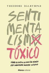 Libro SENTIMENTALISMO TOXICO: COMO EL CULTO A LA EMOCION PUBLICA ESTA CORROYENDO NUESTRA SOCIEDAD